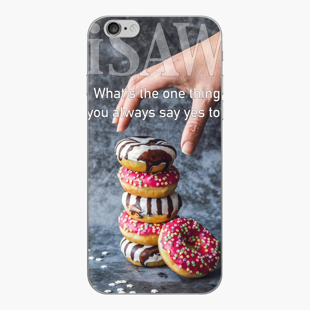 What's The One Thing You Always Say Yes To iPhone Skin