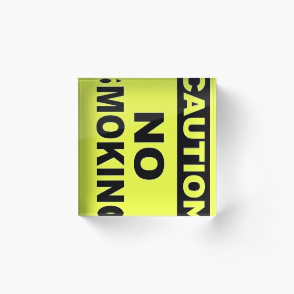 Caution No Smoking, Caution this is Sparta Acrylic Block