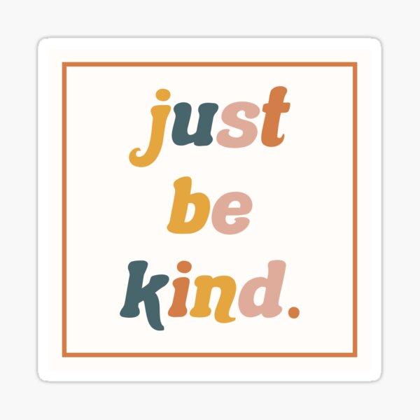 just be kind sticker Sticker