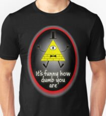 It's Funny How Dumb You Are T-Shirt