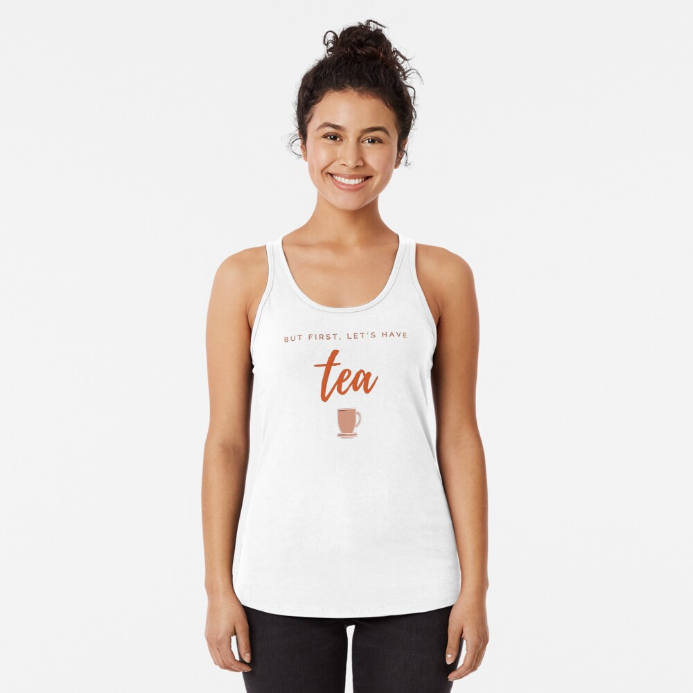 But first, let us have tea. Funny meme saying for tea lovers. Perfect for tea-drinking friends. Racerback Tank Top