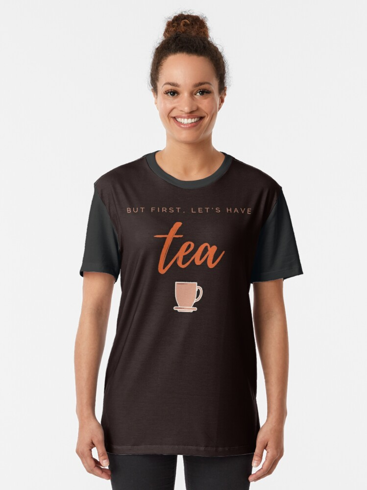 Alternate view of But first, let us have tea. Funny meme saying for tea lovers. Perfect for tea-drinking friends. Graphic T-Shirt