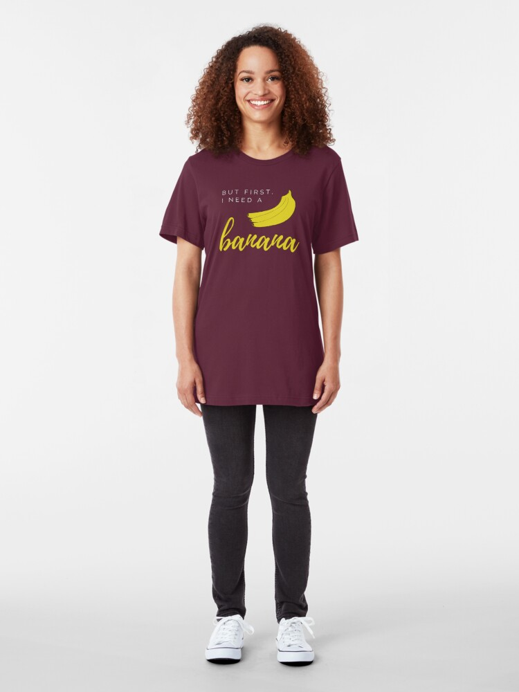 Alternate view of But first I need a banana. Funny meme saying for banana lovers. Perfect for vegans, vegetarians and fruitarians. Slim Fit T-Shirt