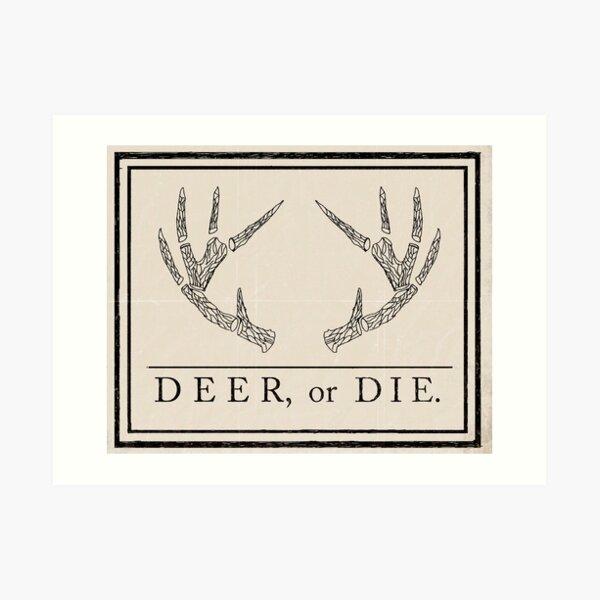 Deer, or Die. Art Print