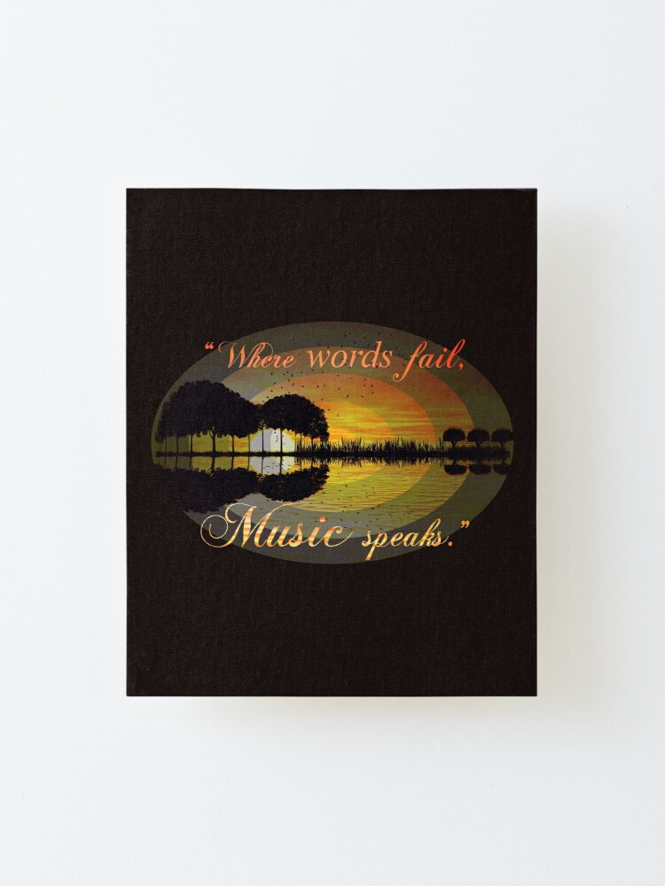 Alternate view of Where words fail, music speaks Mounted Print