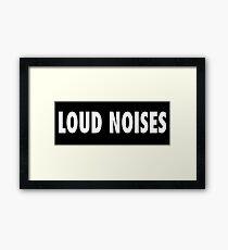 LOUD NOISES Framed Print