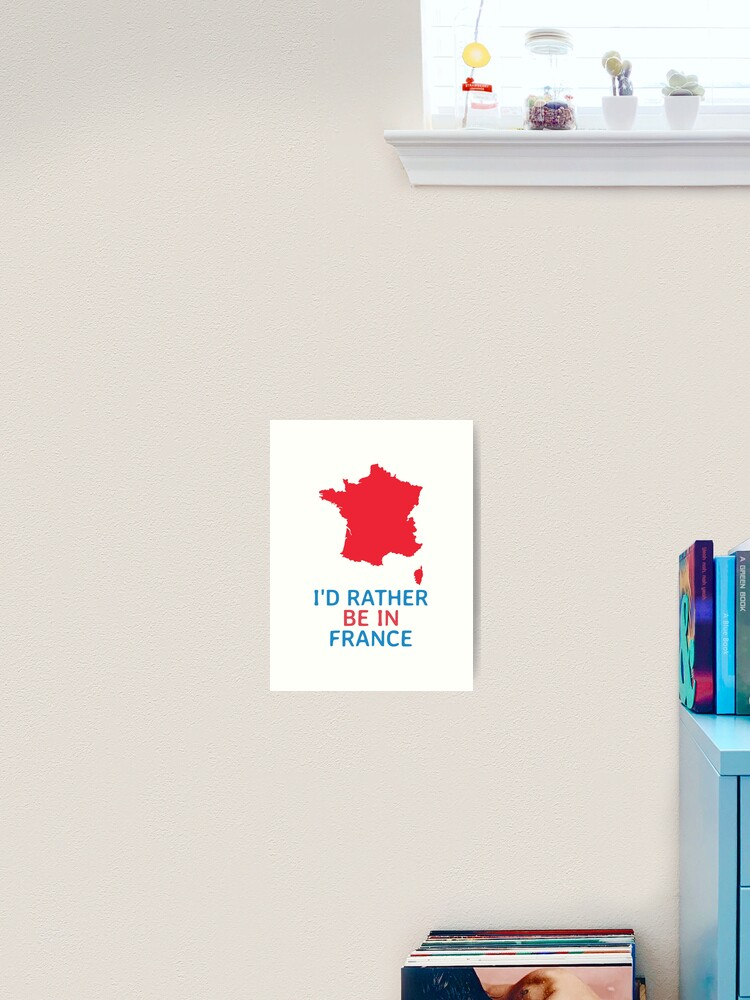 I D Rather Be In France Paris Eiffel Tower Nice French Funny Cute Cool Happy Meme Mood Emoji Art Print By Blossomingco Redbubble