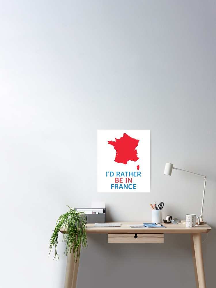 I D Rather Be In France Paris Eiffel Tower Nice French Funny Cute Cool Happy Meme Mood Emoji Poster By Blossomingco Redbubble