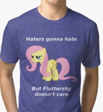 Haters gonna hate, Fluttershy doesn't care Tri-blend T-Shirt