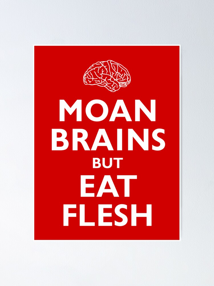 Alternate view of Moan Brains but Eat Flesh Poster