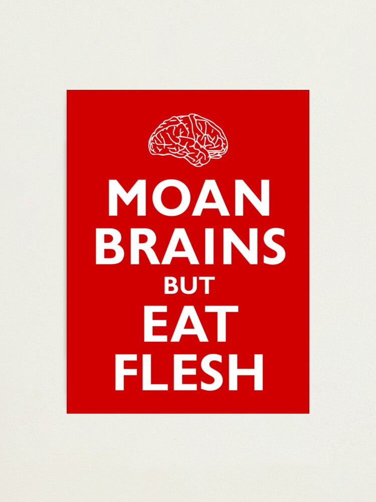 Alternate view of Moan Brains but Eat Flesh Photographic Print