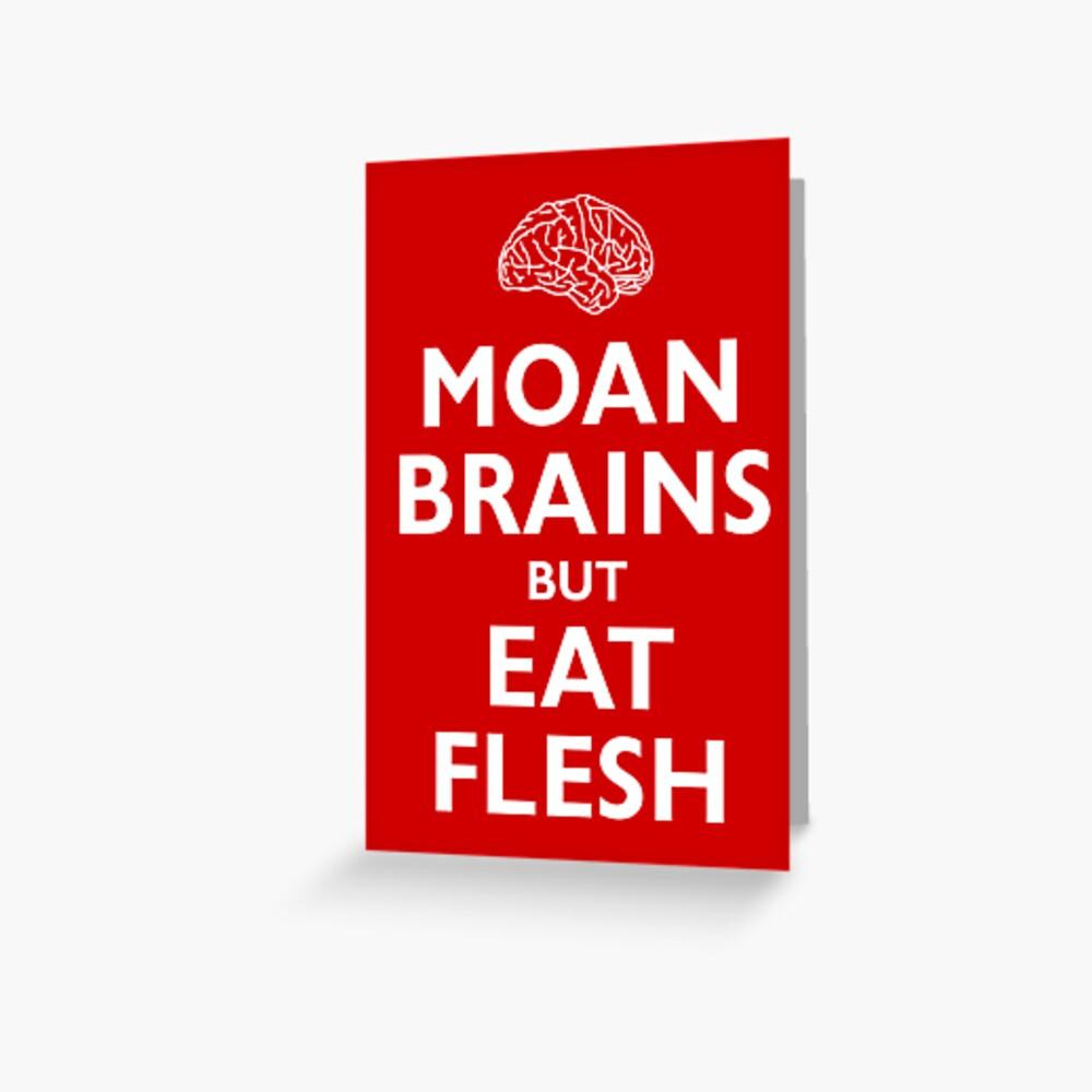 Moan Brains but Eat Flesh Greeting Card