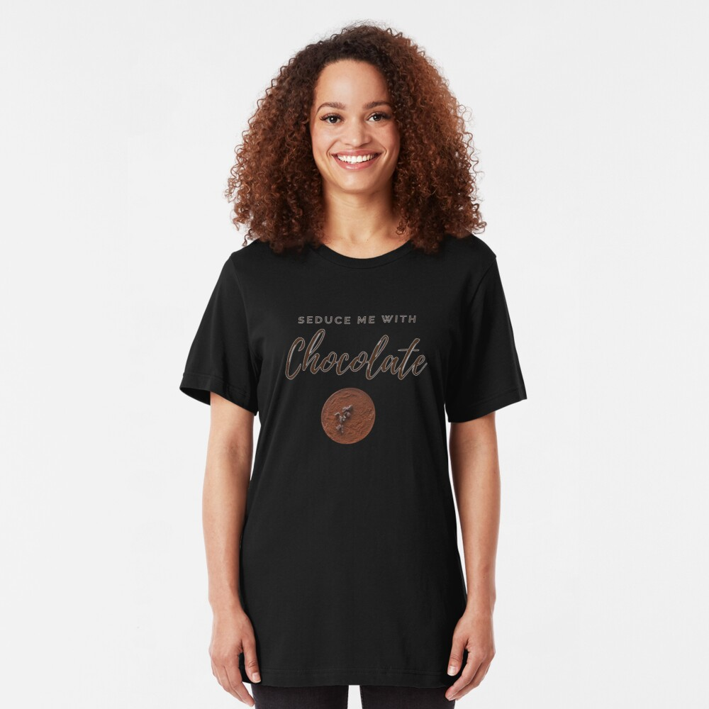 Seduce me with Chocolate. Funny meme saying for chocolate lovers. Perfect for vegans, vegetarians and healthy eaters. Slim Fit T-Shirt