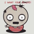 I WANT YOUR BRAINS! by Nicholas Poulos
