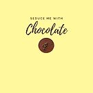 Seduce me with Chocolate. Funny meme saying for chocolate lovers. Perfect for vegans, vegetarians and healthy eaters. by tiokvadrat