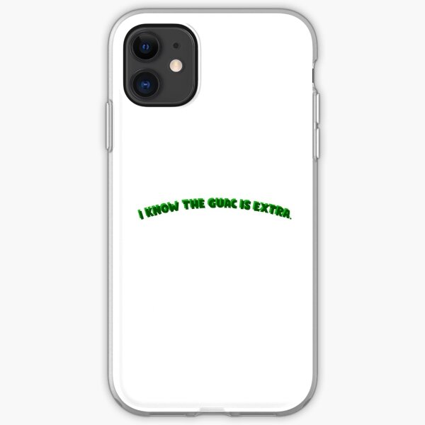 I know the guac is extra. iPhone Soft Case