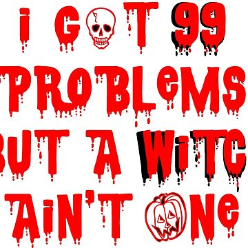 99 Problems But A Witch Ain't One by pelclothing