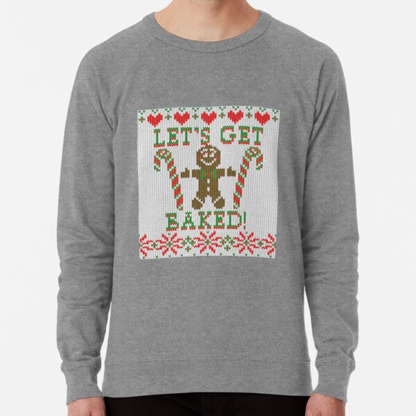 Let's Get Baked The Gingerbread Cookie Says Lightweight Sweatshirt