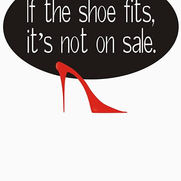 If the shoe fits, it's not on sale by TeeLoft