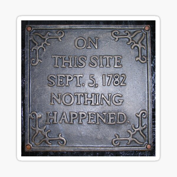 On This Site ..1782, Nothing Happened Sticker