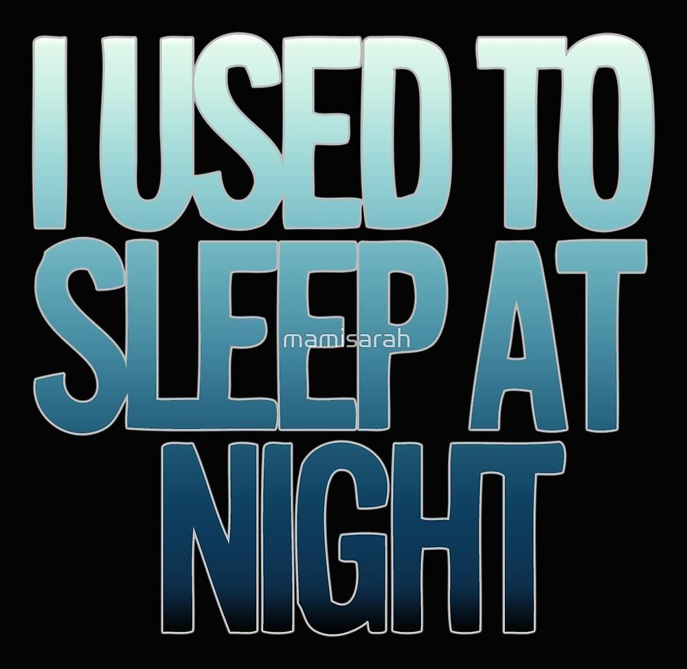 I USED TO SLEEP AT NIGHT by mamisarah