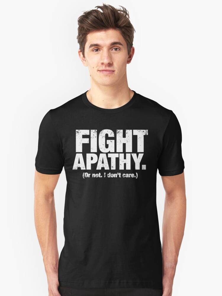Fight Apathy (White) Unisex T-Shirt Front