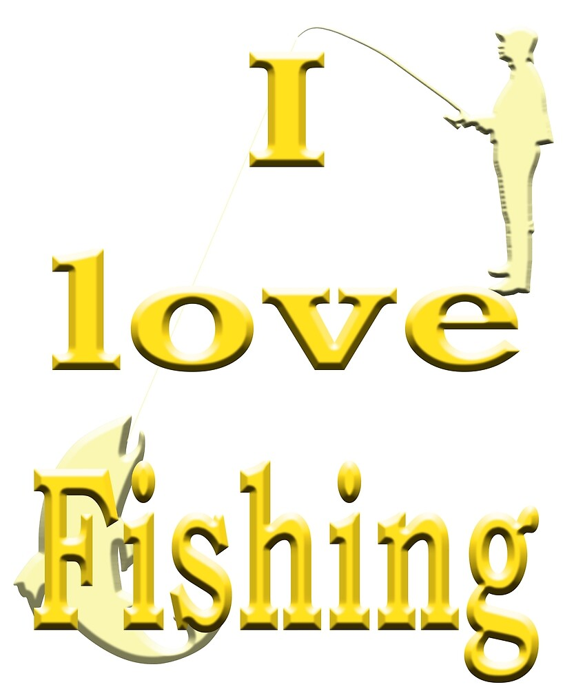 I Love Fishing - Angling designs by SadSacDesigns