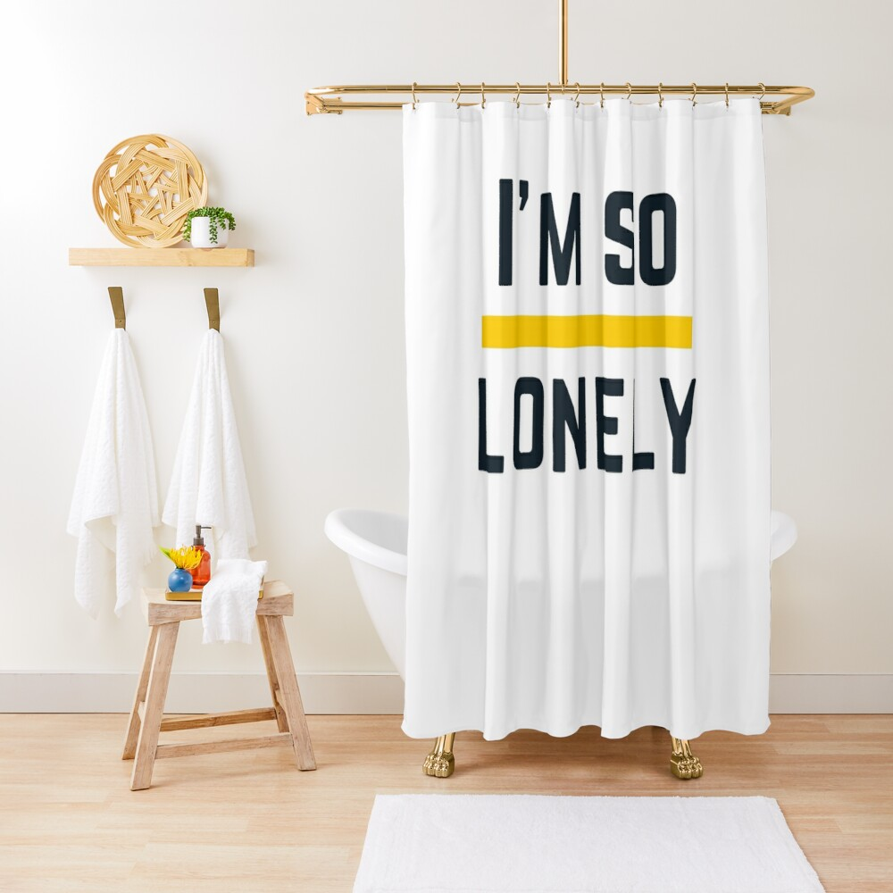 I'M SO LONELY Shower Curtain