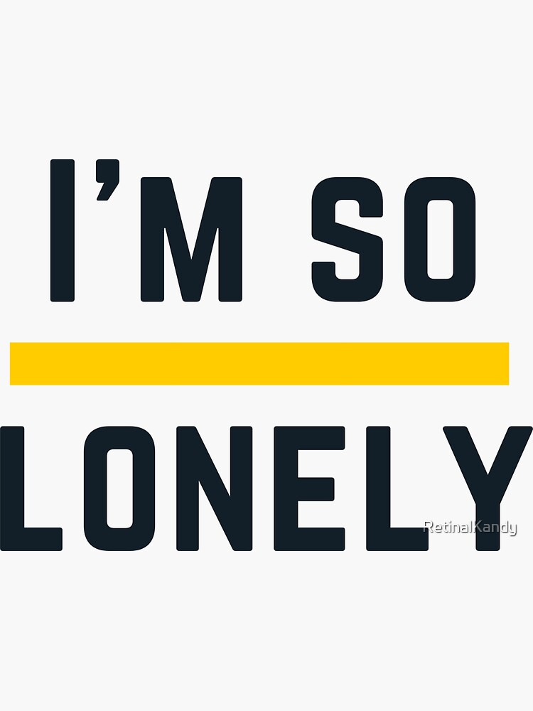 I'M SO LONELY by RetinalKandy