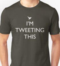 I'm Tweeting This Unisex T-Shirt