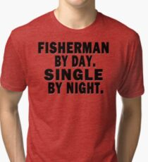 Fisherman by Day. Single by Night. Tri-blend T-Shirt