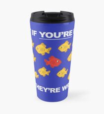 What If You're Right, And They're Wrong? Travel Mug