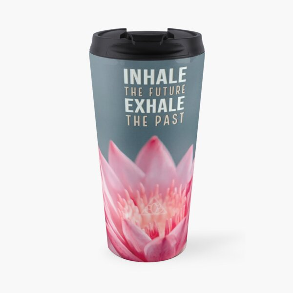 Inhale the Future, Exhale the Past - Yoga Lotus Collection Travel Mug