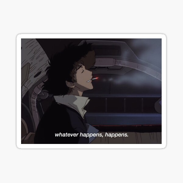 Whatever happens, happens. Sticker