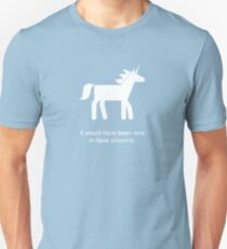 It Would Have Been Nice To Have Unicorns Unisex T-Shirt