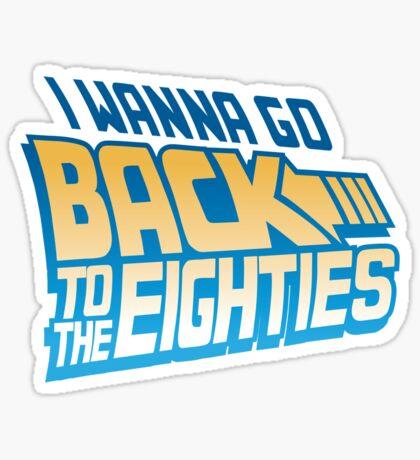 I Wanna Go Back To The 80s Sticker