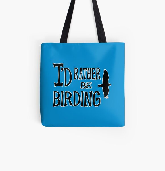 I'd Rather Be Birding All Over Print Tote Bag