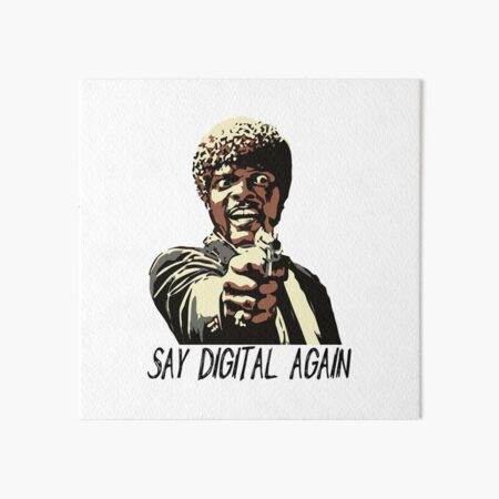 SAY DIGITAL AGAIN Art Board Print