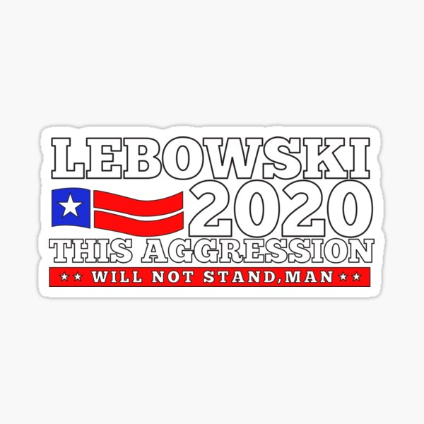 Lebowski 2020 This Aggression Will Not Stand Sticker