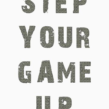 Step Your Game Up by CornrowJezus