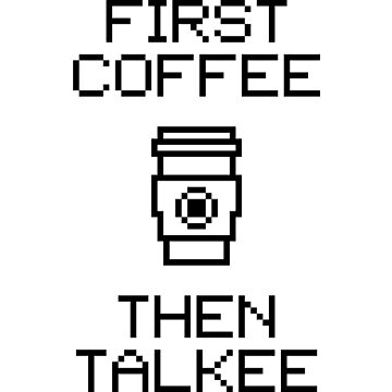 First Coffee Then Talkee V1.2 by StillVio