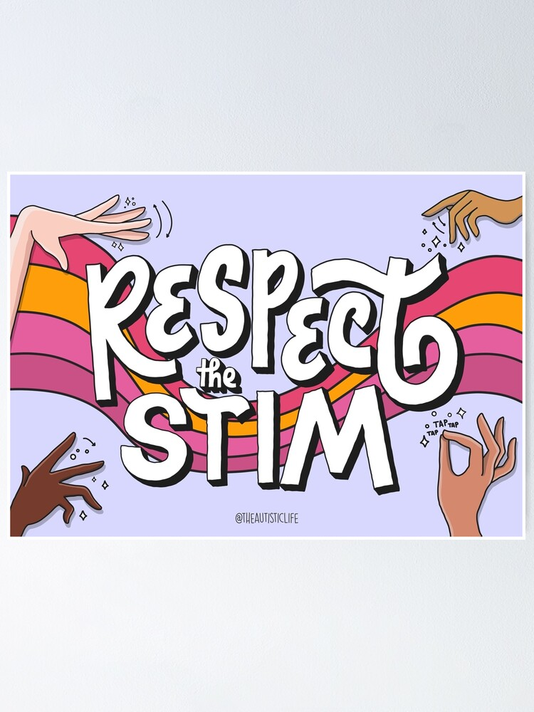 """A colorful poster with the words """"Respect the Stim"""" and four drawings of stimming hands"""