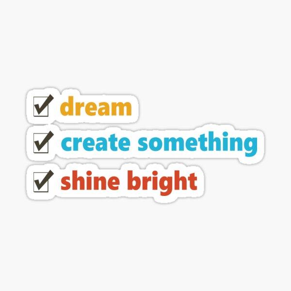 Dream, Create and Shine Sticker