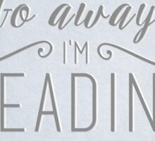 Go away I'm reading Sticker