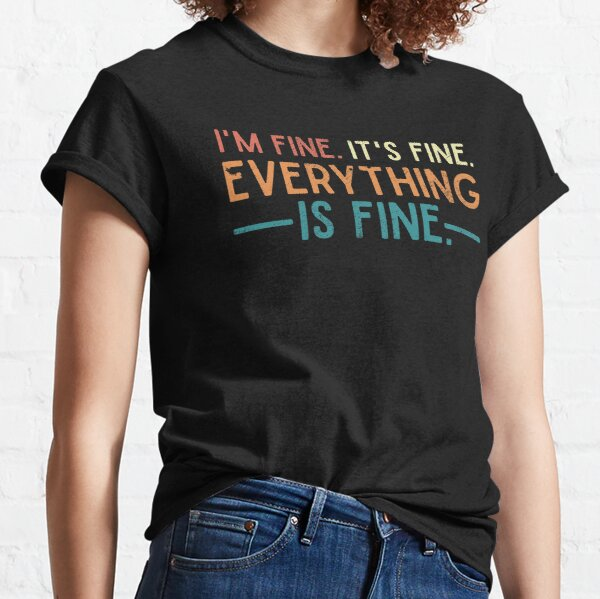I'm Fine. It's Fine. Everything is Fine. Vintage Quote  Classic T-Shirt