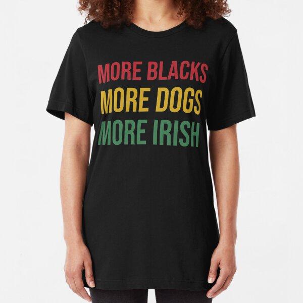 More Blacks More Dogs More Irish T-Shirt Slim Fit T-Shirt