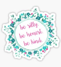Be Silly. Be Honest. Be Kind. Floral Sticker
