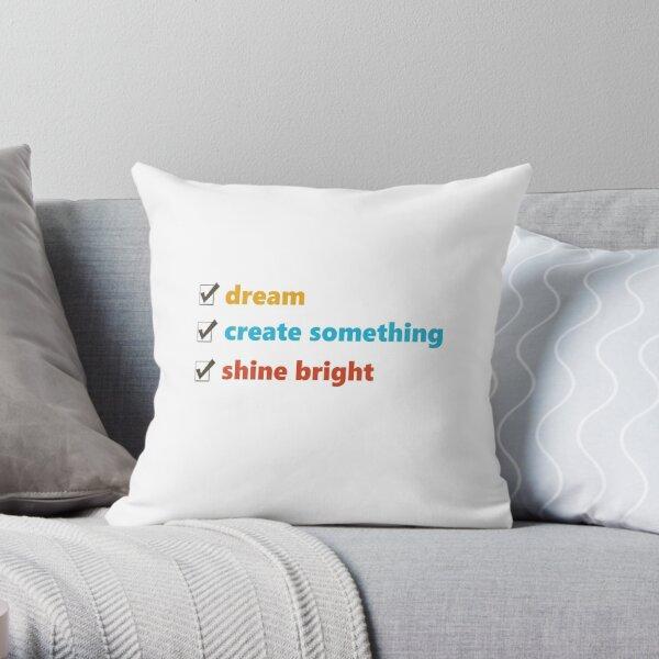 Dream, Create and Shine Throw Pillow