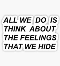 """All we do is think about the feelings that we hide"" Drive by Halsey lyrics  Sticker"