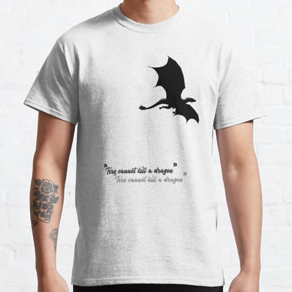 Fire cannot kill a Dragon Classic T-Shirt